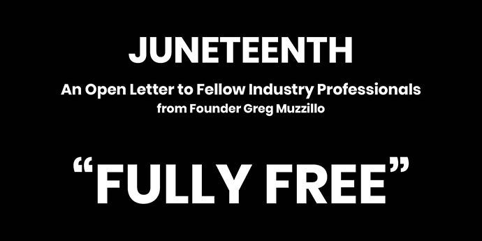 "Juneteenth Social Media Graphic with text. ""An Open Letter to Fellow Industry Professionals from Founder Greg Muzzillo. Fully Free."""